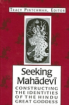 Seeking Mahādevī : constructing the indentities of the Hindu Great Goddess