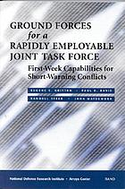 Ground forces for a rapidly employable joint task force : first-week capabilities for short-warning conflicts