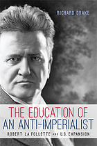 The education of an anti-imperialist : Robert La Follette and U.S. expansion