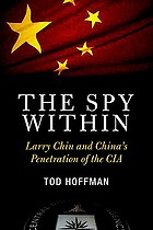 The spy within : Larry Chin and China's penetration of the CIA
