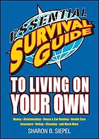 Essential survival guide to living on your own : money, relationships, house & car hunting, health care, insurance, voting, cleaning, and much more