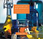Essential oils and aromatics : a step-by-step guide for use in massage and aromatherapy