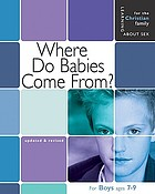 Where do babies come from? : for boys ages 7-9 and parents