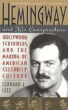 Hemingway and his conspirators : Hollywood, Scribners, and the making of American celebrity culture