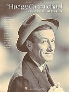 The Hoagy Carmichael centennial collection : piano,vocal, guitar.