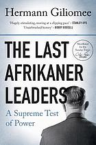 The last Afrikaner leaders : a supreme test of power