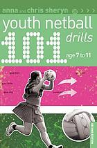 101 youth netball drills : age 7-11