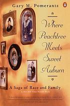 Where peachtree meets sweet auburn: the saga of two families and the making of atlanta.