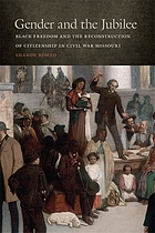Gender and the Jubilee : Black freedom and the reconstruction of citizenship in Civil War Missouri