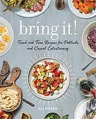 Bring it! : tried and true recipes for potlucks and casual entertaining