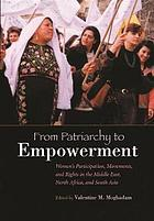 From patriarchy to empowerment : women's participation, movements, and rights in the Middle East, North Africa, and South Asia