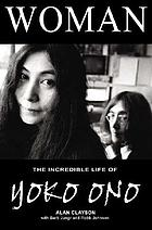 Woman : the incredible life of Yoko Ono