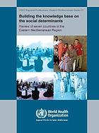 Building the knowledge base on the social determinants of health : review of seven countries in the Eastern Mediterranean Region