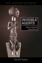 Invisible agents : spirits in a Central African history