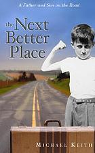 The next better place : a father and son on the road
