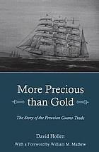 More precious than gold : the story of the Peruvian guano trade