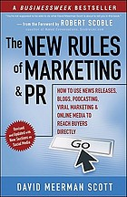 The new rules of marketing and PR : how to use news releases, blogs, podcasting, viral marketing, & online media to reach buyers directly
