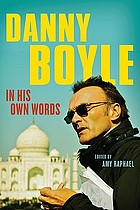 Danny Boyle : in his own words