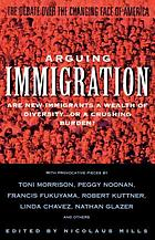 Arguing immigration : the debate over the changing face of America