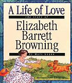 A life of love : the story of Elizabeth Barrett Browning