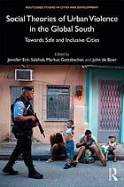 Social theories of urban violence in the global South : towards safe and inclusive cities