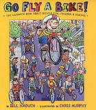 Go fly a bike! : the ultimate book about bicycle fun, freedom & science