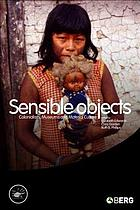 Sensible objects : colonialism, museums, and material culture