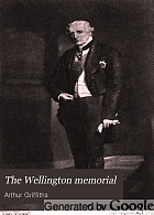 The Wellington memorial. Wellington, his comrades and contemporaries,