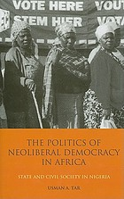 The politics of neoliberal democracy in Africa : state and civil society in Nigeria