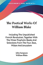 The poetical works of William Blake : including the unpublished French Revolution; together with the minor prophetic books and selections from The Four Zoas, Milton and Jerusalem