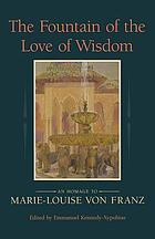 The fountain of the love of wisdom : an homage to Marie-Louise von Franz