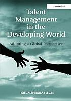 Talent management in the developing world : adopting a global perspective