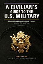 A civilian's guide to the U.S. military : a comprehensive reference to the customs, language & structure of the Armed Forces