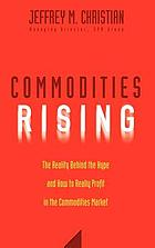 Commodities rising : the reality behind the hype and how to really profit in the commodities market
