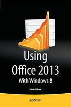 Using Microsoft Office 2013 : with Windows 8