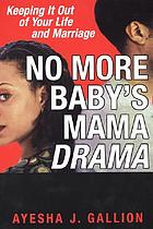 No more baby's mama drama : keeping it out of your life and marriage