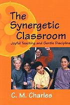 The synergetic classroom joyful teaching and gentle discipline