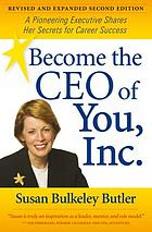 Become the CEO of You, Inc. : a pioneering executive shares her secrets for career success