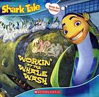 Shark tale. Workin' at the whale wash