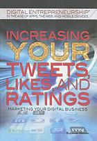 Increasing your tweets, likes, and ratings : marketing your digital business