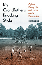 My grandfather's knocking sticks : Ojibwe family life and labor on the reservation