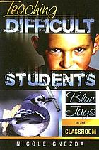 Teaching difficult students : blue jays in the classroom