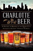 Charlotte beer : a history of brewing in the Queen City