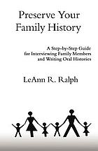 Preserve your family history : a step-by-step guide for interviewing family members and writing oral histories