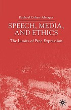Speech, media, and ethics : the limits of free expression : critical studies on freedom of expression, freedom of the press, and the public's right to know