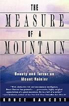 The measure of a mountain : beauty and terror on Mount Rainier