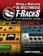 Mixing and mastering With IK Multimedia T-RackS : the official guide