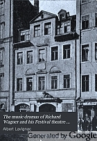 The music dramas of Richard Wagner and his Festival theatre in Bayreuth,