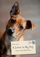 A letter to my dog : notes to our best friends