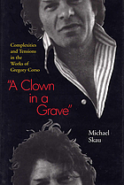 A clown in a grave : complexities and tensions in the works of Gregory Corso